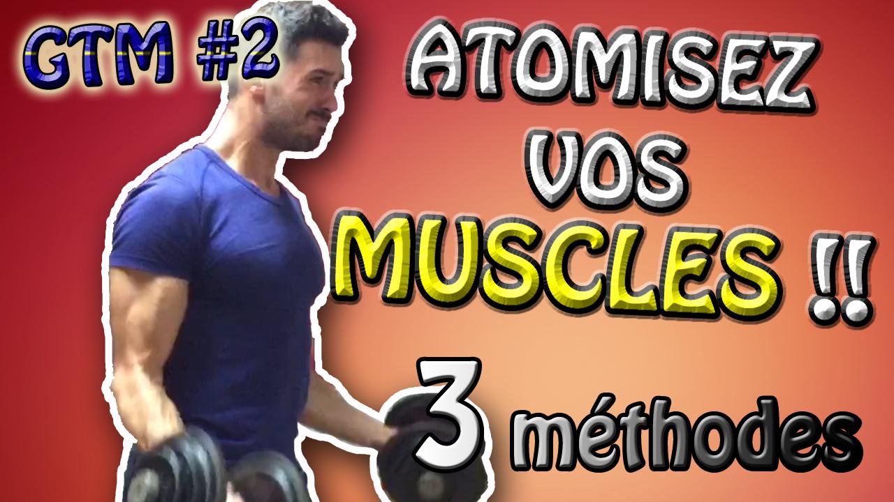 ATOMISEZ vos muscles grâce à ces 3 méthodes